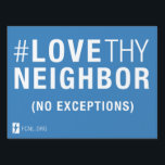 "#LoveThyNeighbor Yard Sign (1 sided)<br><div class=""desc"">Bring the message of #LoveThyNeighbor to your neighborhood!  Please note this is a 1-sided yard sign.</div>"