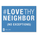 #LoveThyNeighbor Yard Sign (1 sided)<br><div class='desc'>Bring the message of #LoveThyNeighbor to your neighborhood!  Please note this is a 1-sided yard sign.</div>