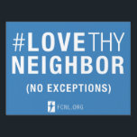 "#LoveThyNeighbor Yard Sign (2 sided)<br><div class=""desc"">Share the message #LoveThyNeighbor (No Exceptions) with your neighbors!   Please note this is a 2-sided yard sign.</div>"