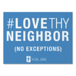 #LoveThyNeighbor Yard Sign (2 sided)<br><div class='desc'>Share the message #LoveThyNeighbor (No Exceptions) with your neighbors!   Please note this is a 2-sided yard sign.</div>