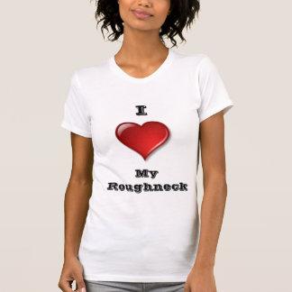 Lovin' My Roughneck T Shirts