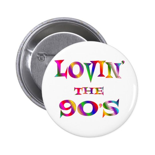 Lovin the 90s button