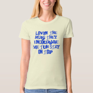 LOVIN' THE H8RS THEY ENCOURAGE ME TUH STAY ON TOP! T-Shirt