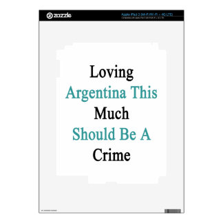 Loving Argentina This Much Should Be A Crime Decals For iPad 3