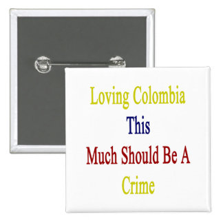 Loving Colombia This Much Should Be A Crime 2 Inch Square Button