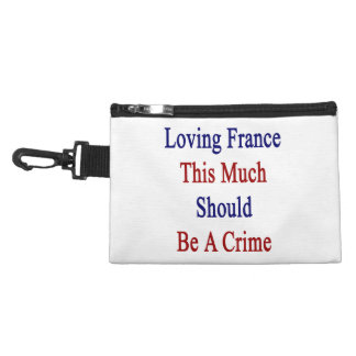 Loving France This Much Should Be A Crime Accessories Bag
