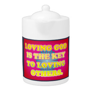 Loving God Is The Key To Loving Others. Teapot
