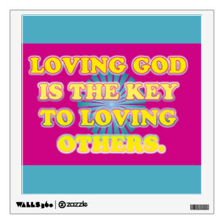 Loving God Is The Key To Loving Others. Wall Decal