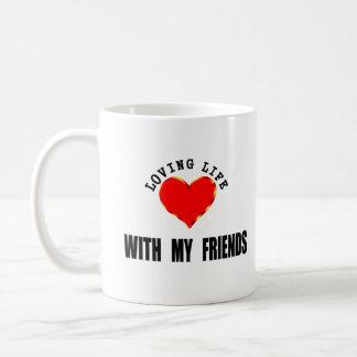 Loving Life With My Friends Coffee Mug