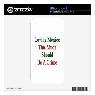 Loving Mexico This Much Should Be A Crime Skin For iPhone 4