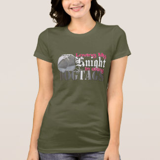 Loving My Knight In Shiny Dogtags T-Shirt