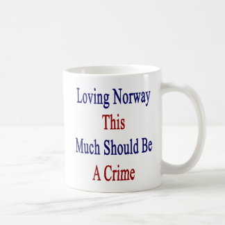 Loving Norway This Much Should Be A Crime Coffee Mug
