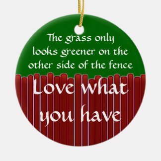 Loving What You Have Ceramic Ornament