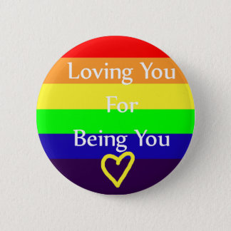 Loving You for Being You Pride Button