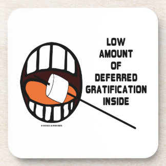Low Amount Of Deferred Gratification Inside Drink Coaster