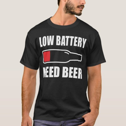 Low battery need beer funny drinking for men T_Shirt