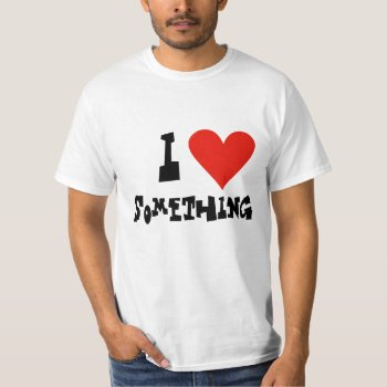 Low Cost Heart - Add Your Text - I Love T Shirt by DigitalDreambuilder at Zazzle