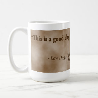 """Low Dog Oglala Warrior """"This is a good day to die"""" Coffee Mug"""