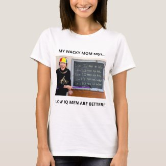 LOW IQ MEN ARE BETTER by My Wacky Mom, Kimiko T-Shirt