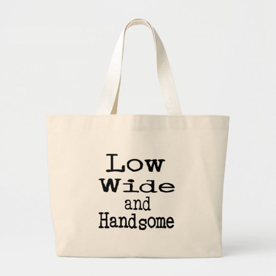 Low Wide and Handsome Large Tote Bag