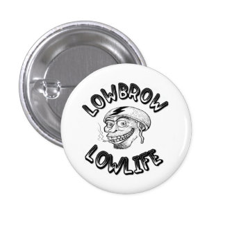 Lowbrow Lowlife Button