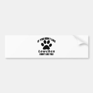 Lowchen Don't Like Designs Car Bumper Sticker
