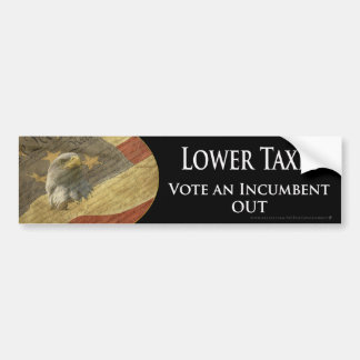 Lower Taxes Vote an Incumbent Out Bumper Sticker
