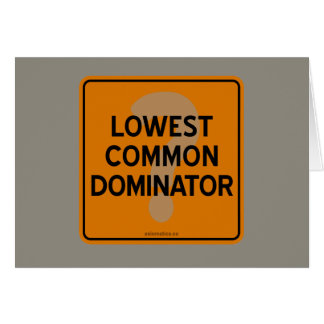 LOWEST COMMON DOMINATOR? CARD