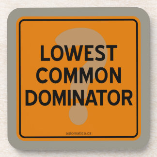LOWEST COMMON DOMINATOR? DRINK COASTER