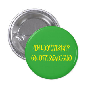 #LowkeyOutraged Pin