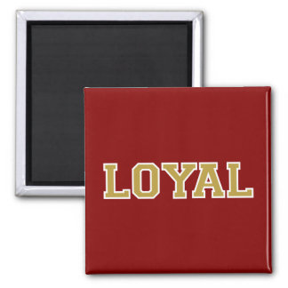 LOYAL in Team Colors Garnet, Gold and White  Magnet