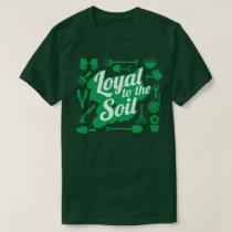 Loyal To The Soil Farming Gardening Humor T-Shirt