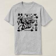 Loyal To The Soil Gardening Farming Humour T-Shirt