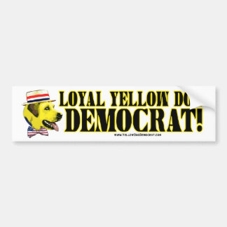 Loyal Yellow Dog Democrat! Bumper Sticker