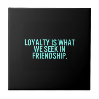 loyalty2 LOYALTY QUALITIES WE SEEK IN  FRIENDSHIP Tile