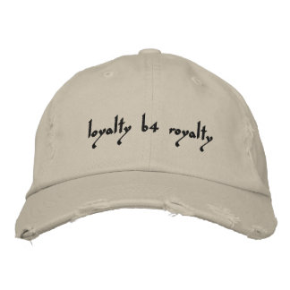loyalty b4 royalty embroidered hat
