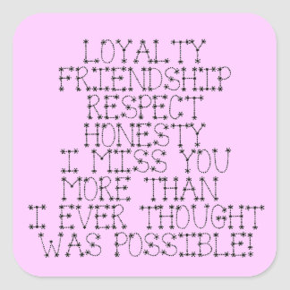 LOYALTY FRIENDSHIP RESPECT HONESTY I MISS YOU MORE SQUARE STICKER