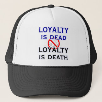 Loyalty is Dead Trucker Hat