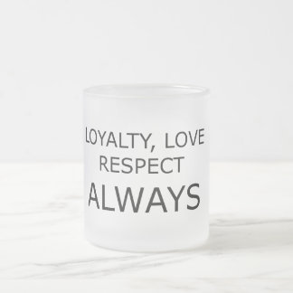 LOYALTY LOVE RESPECT CHARACTER ATTITUDE FOUNDATION FROSTED GLASS COFFEE MUG
