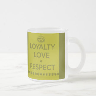 loyalty-love-respect LIFE MOTTO LOYALTY LOVE RESPE Frosted Glass Coffee Mug