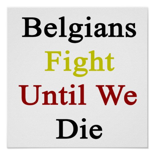 Lucha de los belgas hasta nosotros morimos impresiones