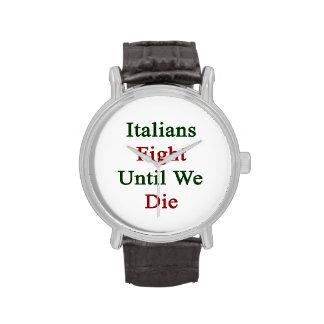 Lucha de los italianos hasta nosotros morimos reloj de mano