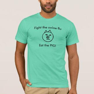 Luche la gripe de los cerdos - coma el cerdo playera