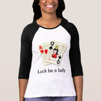Luck be a lady Shirt