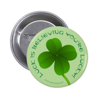 Luck is believing you're lucky shamrock clover pinback button