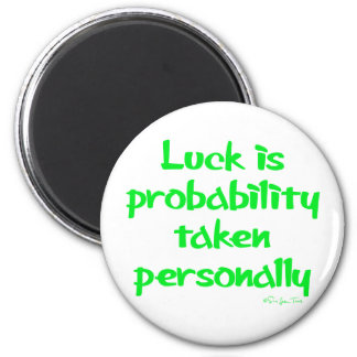 Luck is... magnet