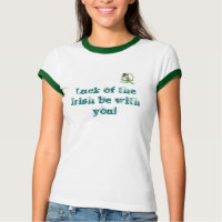 Luck of the Irish be with you Shirt