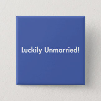 Luckily Unmarried! Pinback Button