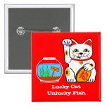 Lucky Cat. Unlucky Fish Pinback Button