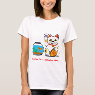 Lucky Cat. Unlucky Fish. T-Shirt